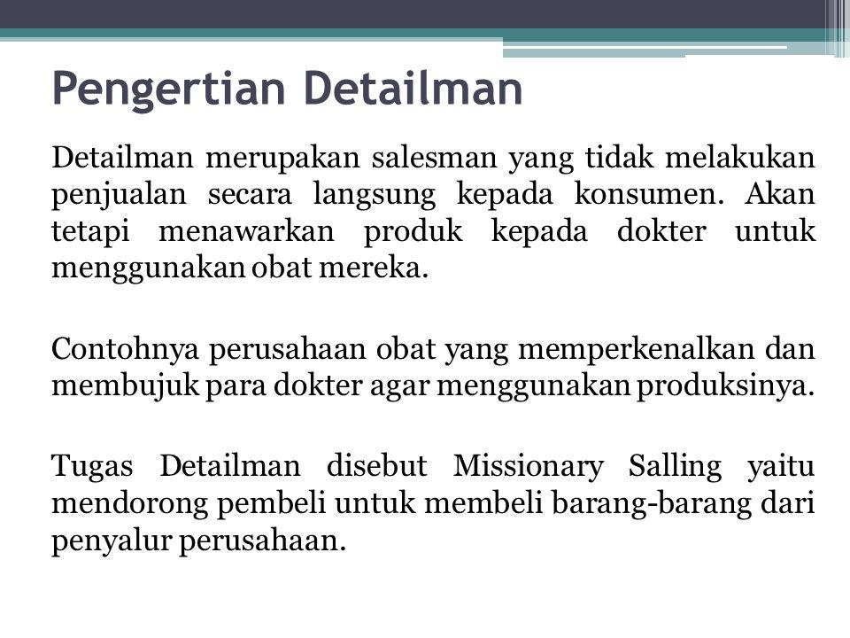 Pengertian Detailman Detailman merupakan salesman yang tidak melakukan penjualan secara langsung kepada konsumen.