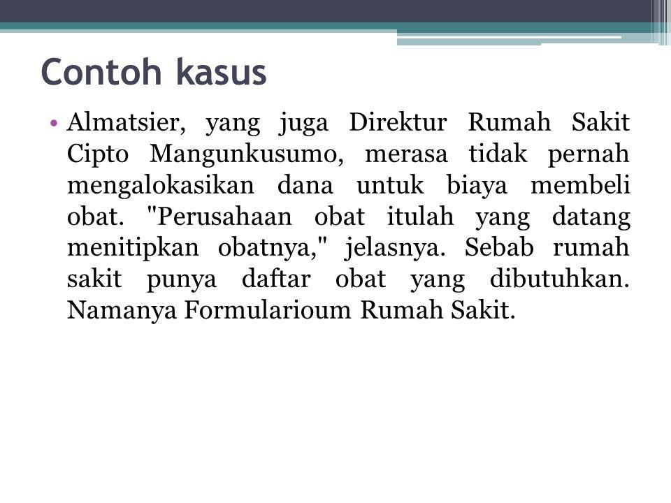 Contoh kasus Almatsier, yang juga Direktur Rumah Sakit Cipto Mangunkusumo, merasa tidak pernah mengalokasikan dana untuk biaya membeli obat.