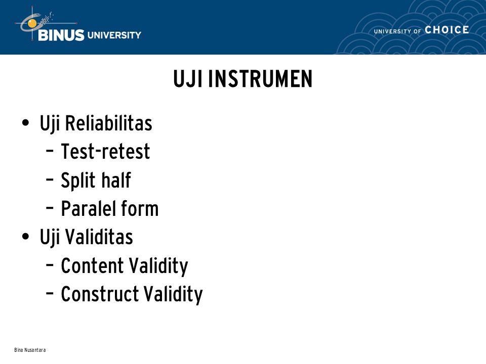 Bina Nusantara UJI INSTRUMEN Uji Reliabilitas – Test-retest – Split half – Paralel form Uji Validitas – Content Validity – Construct Validity
