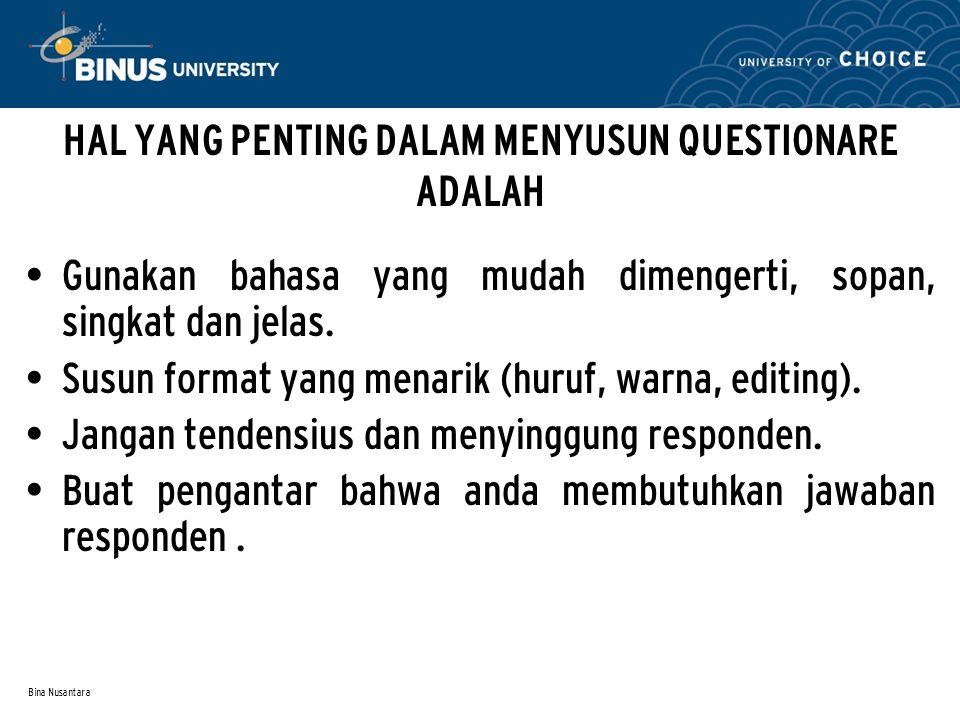 Bina Nusantara HAL YANG PENTING DALAM MENYUSUN QUESTIONARE ADALAH Gunakan bahasa yang mudah dimengerti, sopan, singkat dan jelas. Susun format yang me