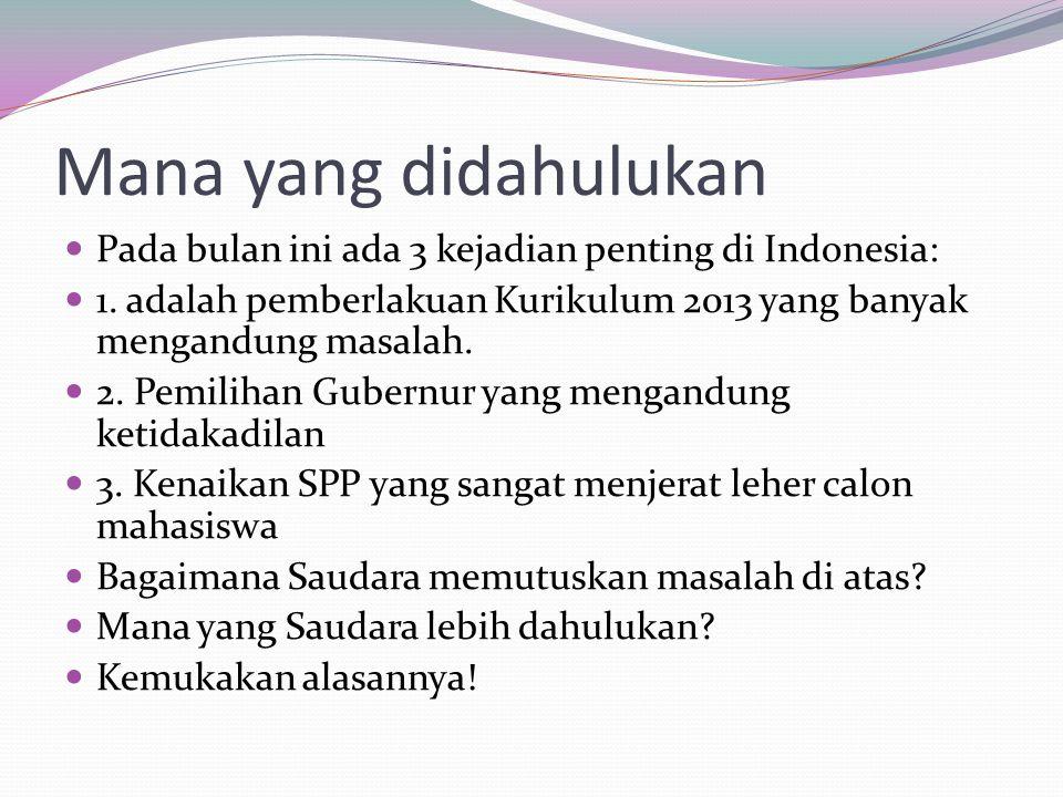 Mana yang didahulukan Pada bulan ini ada 3 kejadian penting di Indonesia: 1.