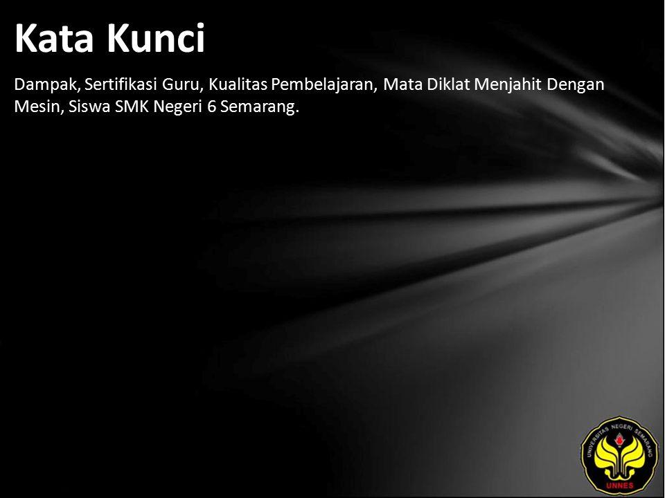 Kata Kunci Dampak, Sertifikasi Guru, Kualitas Pembelajaran, Mata Diklat Menjahit Dengan Mesin, Siswa SMK Negeri 6 Semarang.