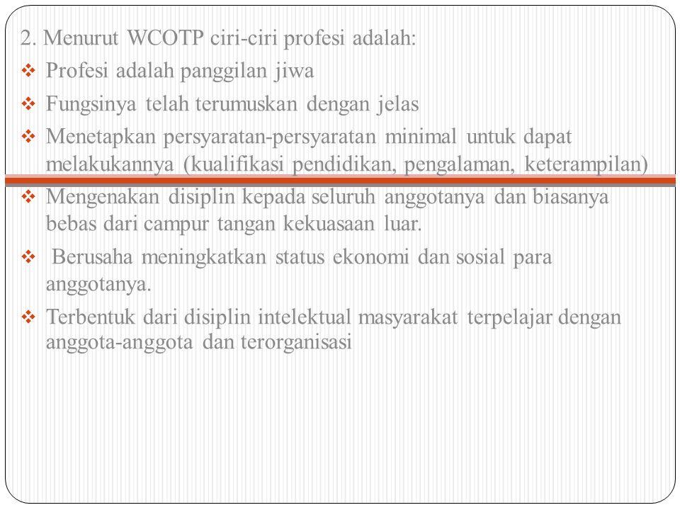 2. Menurut WCOTP ciri-ciri profesi adalah:  Profesi adalah panggilan jiwa  Fungsinya telah terumuskan dengan jelas  Menetapkan persyaratan-persyara