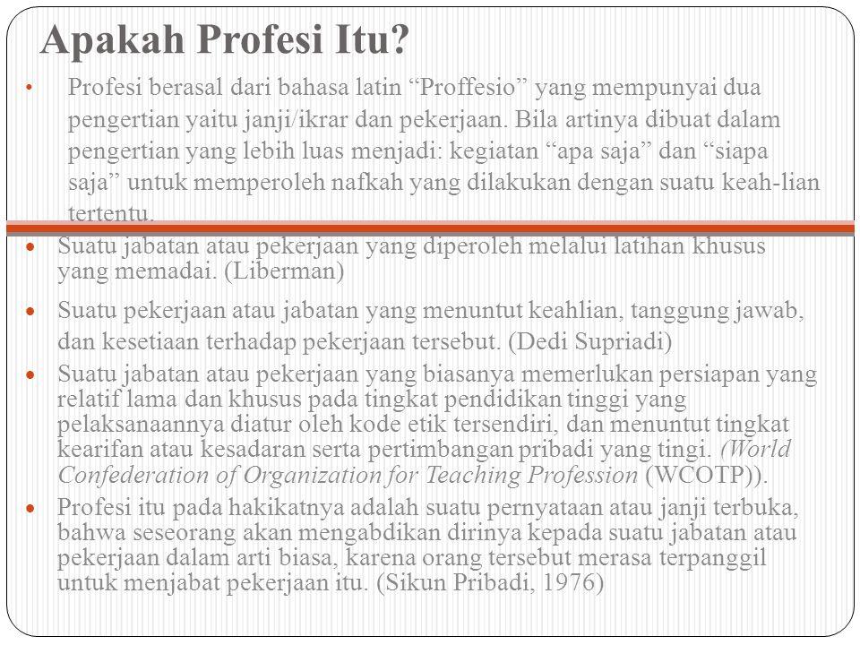 """Apakah Profesi Itu? Profesi berasal dari bahasa latin """"Proffesio"""" yang mempunyai dua pengertian yaitu janji/ikrar dan pekerjaan. Bila artinya dibuat d"""