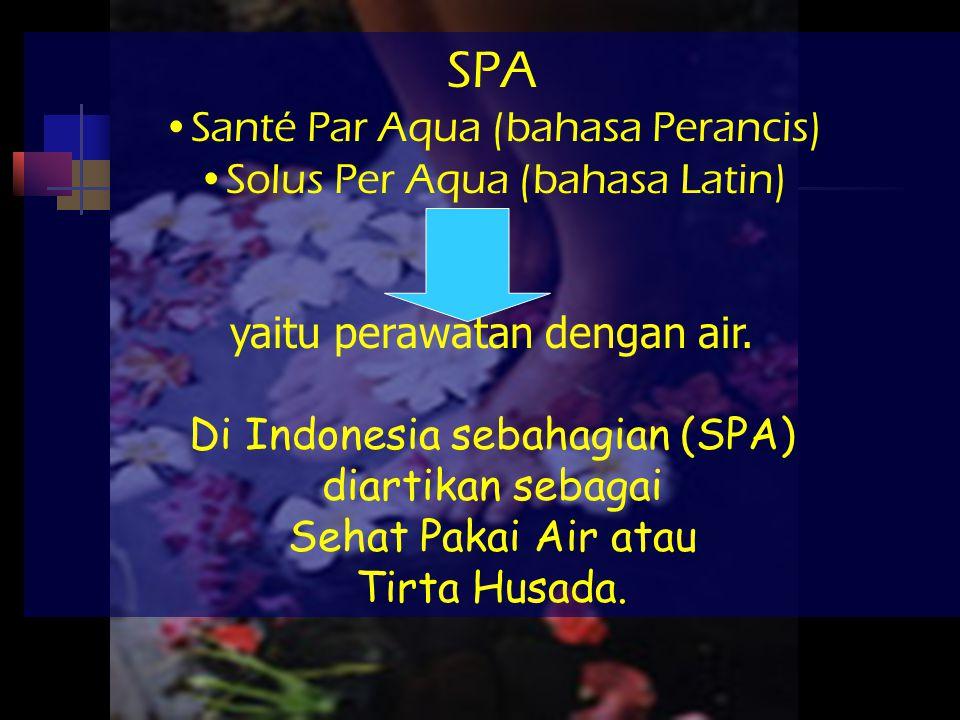 SPA Santé Par Aqua (bahasa Perancis) Solus Per Aqua (bahasa Latin) yaitu perawatan dengan air. Di Indonesia sebahagian (SPA) diartikan sebagai Sehat P