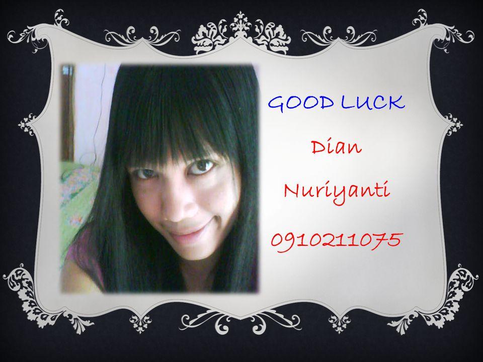 GOOD LUCK Dian Nuriyanti 0910211075