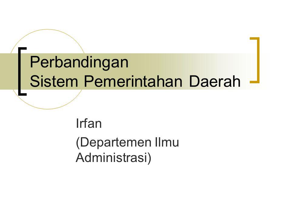 Perbandingan Sistem Pemerintahan Daerah Irfan (Departemen Ilmu Administrasi)