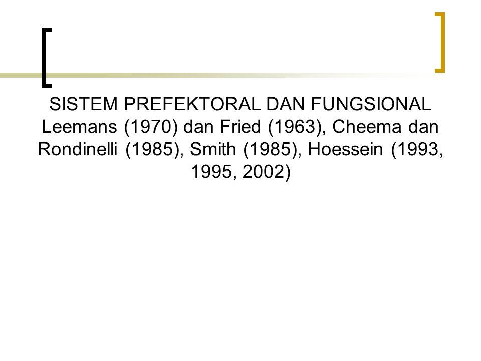 SISTEM PREFEKTORAL DAN FUNGSIONAL Leemans (1970) dan Fried (1963), Cheema dan Rondinelli (1985), Smith (1985), Hoessein (1993, 1995, 2002)