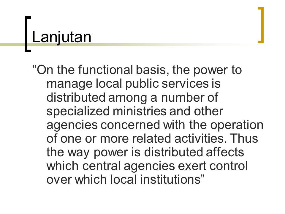 "Lanjutan ""On the functional basis, the power to manage local public services is distributed among a number of specialized ministries and other agencie"