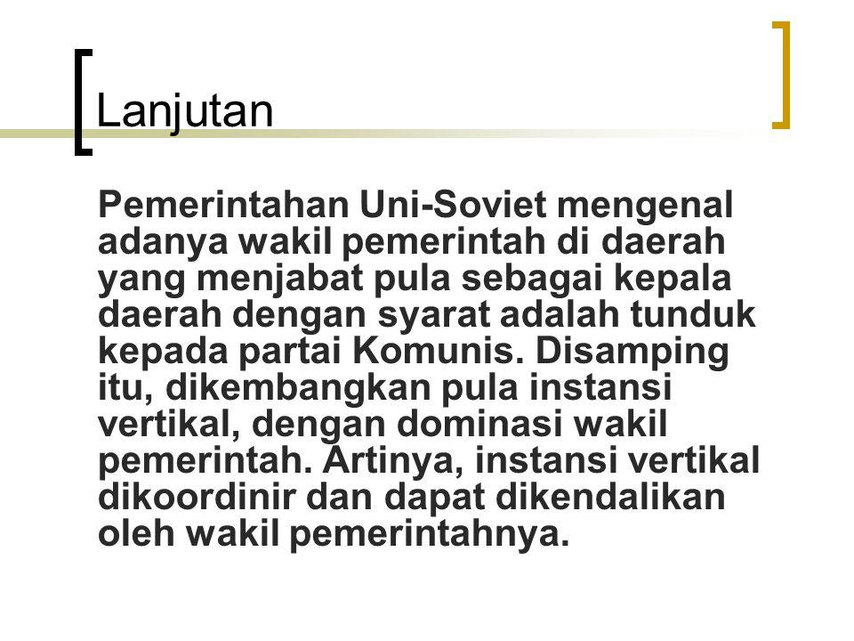 Lanjutan Pemerintahan Uni-Soviet mengenal adanya wakil pemerintah di daerah yang menjabat pula sebagai kepala daerah dengan syarat adalah tunduk kepad