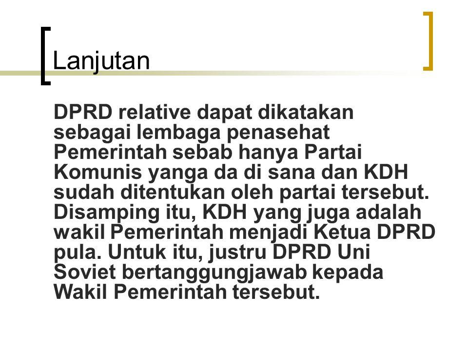 Lanjutan DPRD relative dapat dikatakan sebagai lembaga penasehat Pemerintah sebab hanya Partai Komunis yanga da di sana dan KDH sudah ditentukan oleh