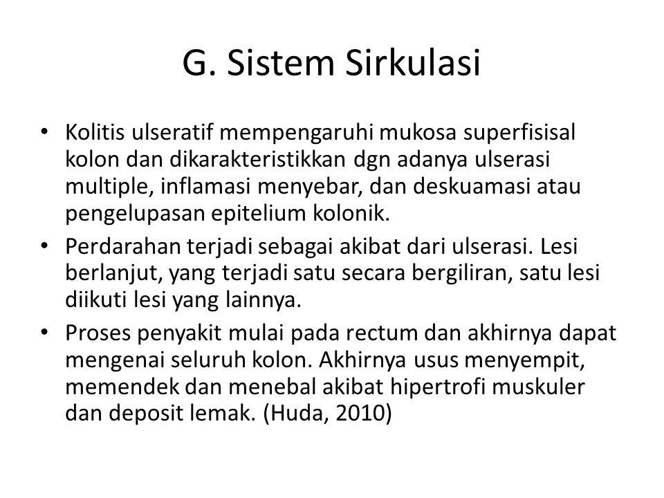 G. Sistem Sirkulasi Kolitis ulseratif mempengaruhi mukosa superfisisal kolon dan dikarakteristikkan dgn adanya ulserasi multiple, inflamasi menyebar,