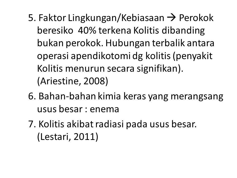 5. Faktor Lingkungan/Kebiasaan  Perokok beresiko 40% terkena Kolitis dibanding bukan perokok. Hubungan terbalik antara operasi apendikotomi dg koliti