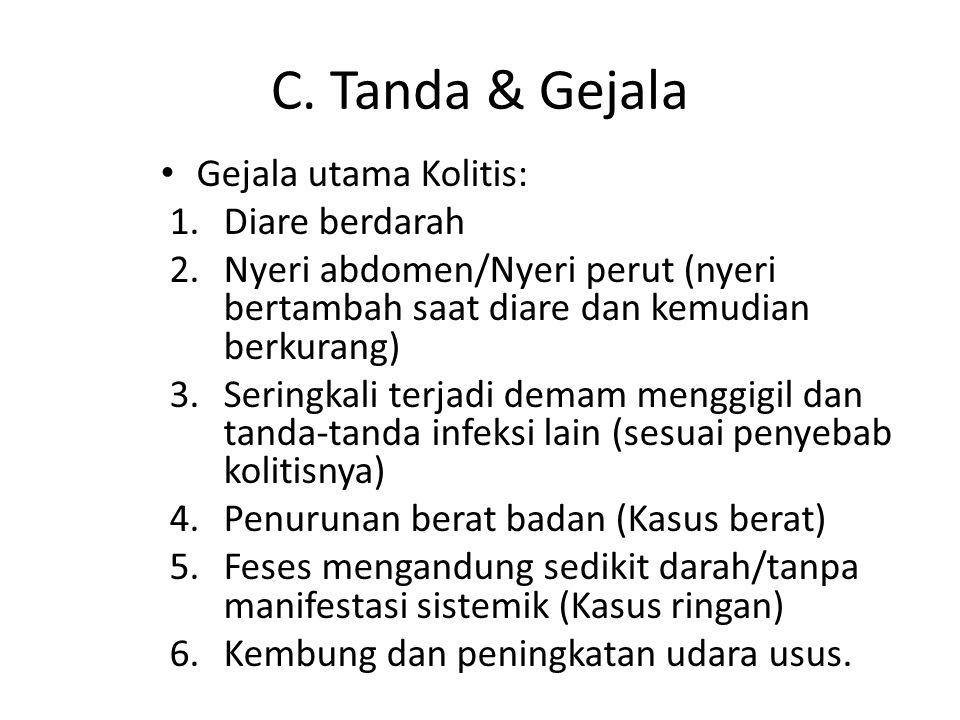 C. Tanda & Gejala Gejala utama Kolitis: 1.Diare berdarah 2.Nyeri abdomen/Nyeri perut (nyeri bertambah saat diare dan kemudian berkurang) 3.Seringkali