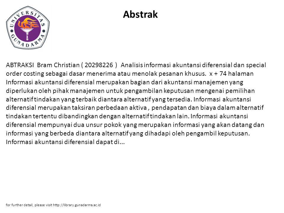 Abstrak ABTRAKSI Bram Christian ( 20298226 ) Analisis informasi akuntansi diferensial dan special order costing sebagai dasar menerima atau menolak pesanan khusus.