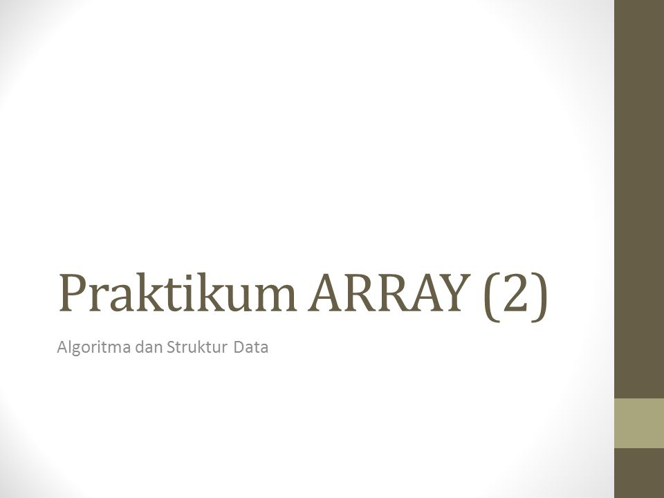 Praktikum ARRAY (2) Algoritma dan Struktur Data