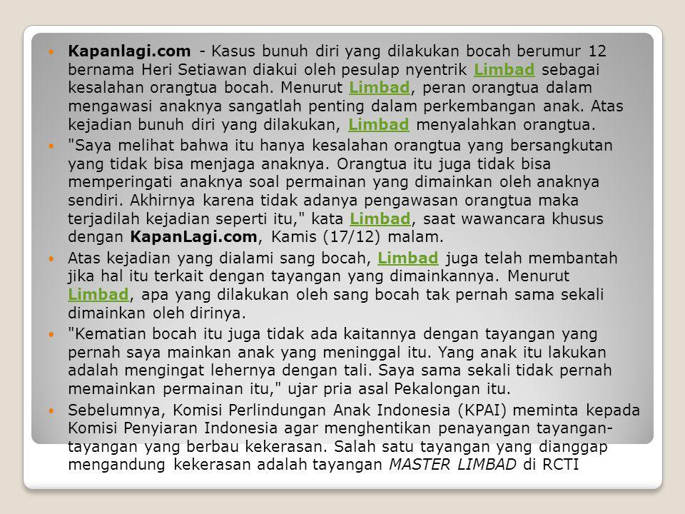 Kapanlagi.com - Kasus bunuh diri yang dilakukan bocah berumur 12 bernama Heri Setiawan diakui oleh pesulap nyentrik Limbad sebagai kesalahan orangtua bocah.