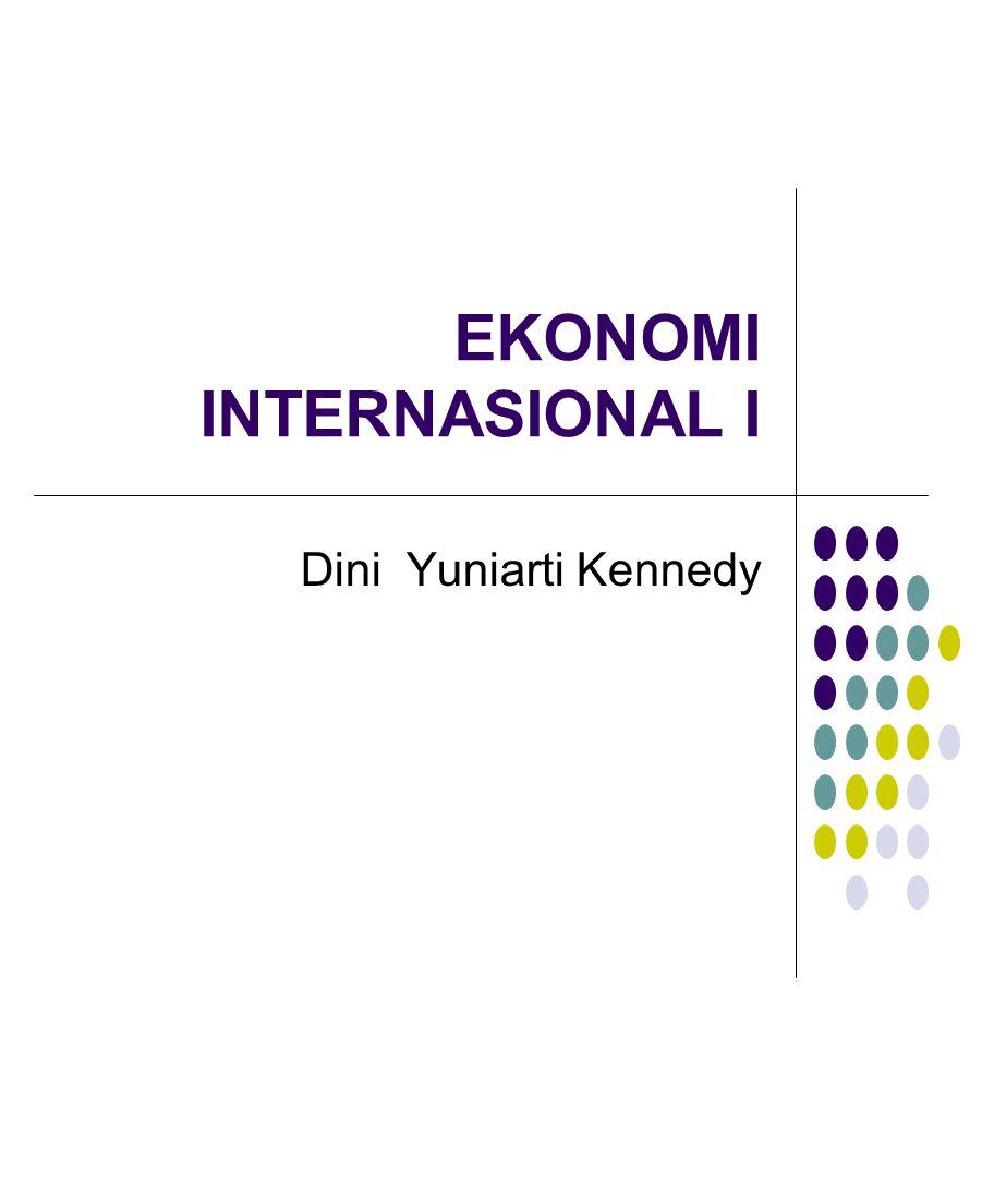 EKONOMI INTERNASIONAL I Dini Yuniarti Kennedy
