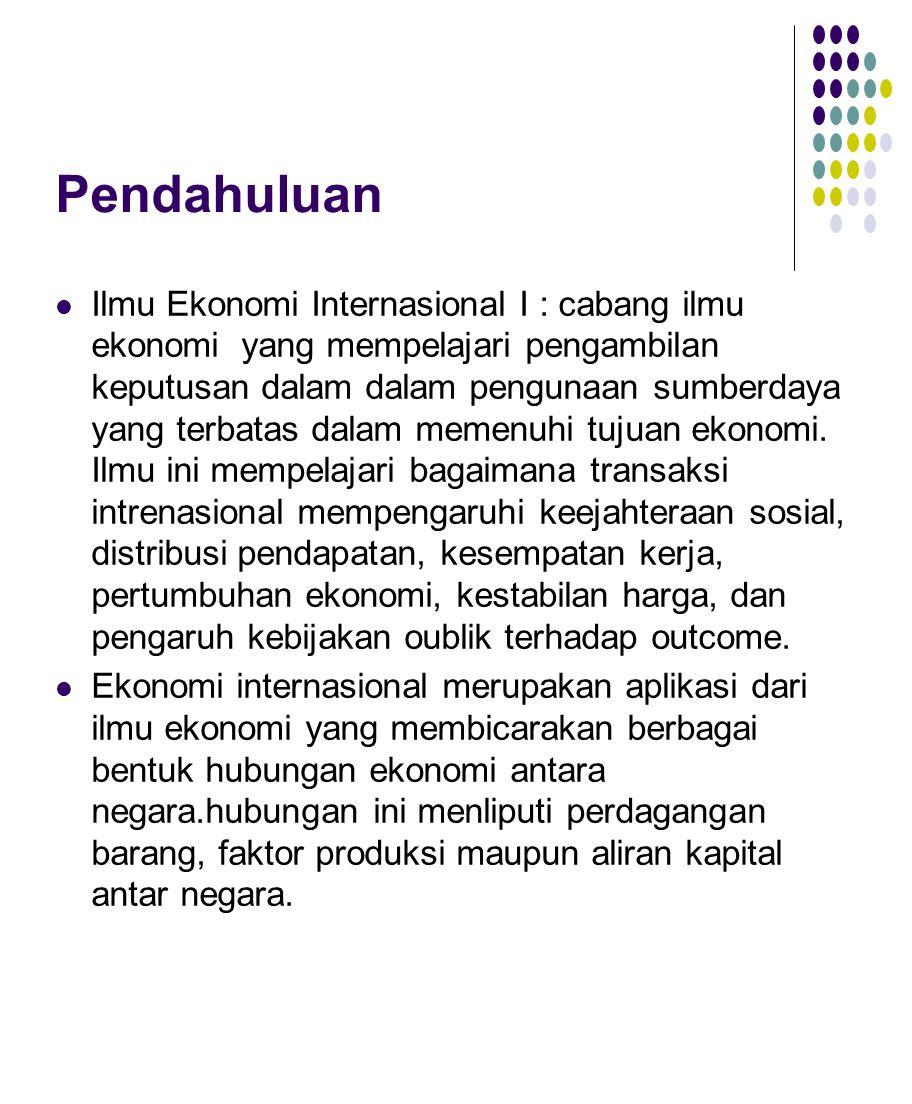 Aspek yang dipelajari dalam ekonmi internasional : Melihat pola perdagangan internasional, suatu negara mengekspor apa maupun mengimpor apa.