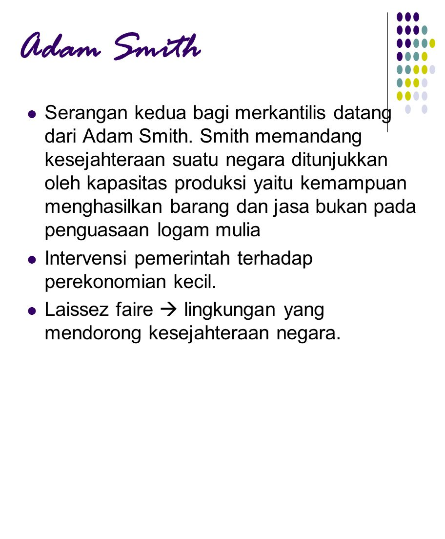 Adam Smith Serangan kedua bagi merkantilis datang dari Adam Smith.