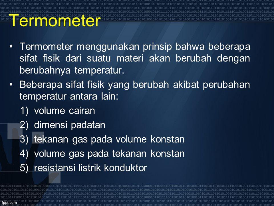 Termometer Termometer menggunakan prinsip bahwa beberapa sifat fisik dari suatu materi akan berubah dengan berubahnya temperatur. Beberapa sifat fisik