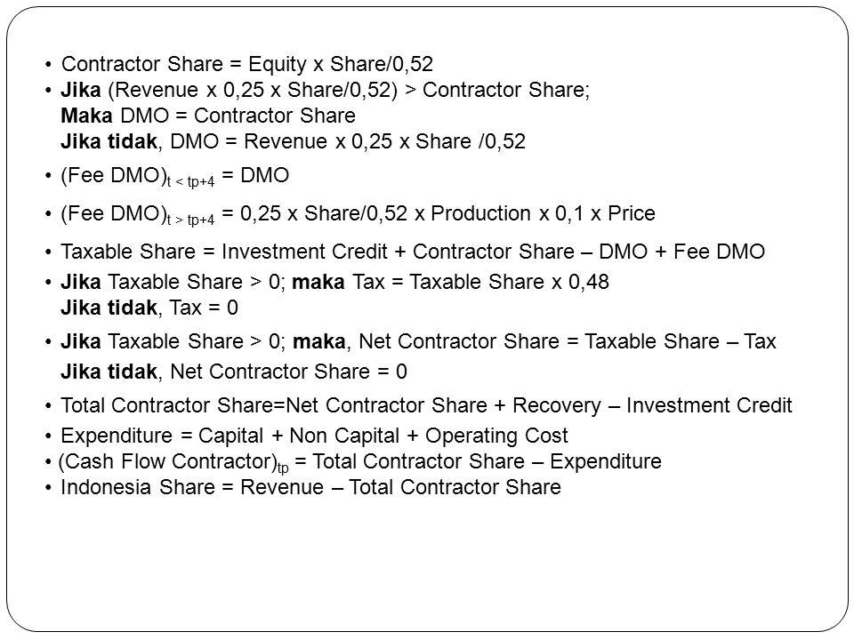 Contractor Share = Equity x Share/0,52 Jika (Revenue x 0,25 x Share/0,52) > Contractor Share; Maka DMO = Contractor Share Jika tidak, DMO = Revenue x