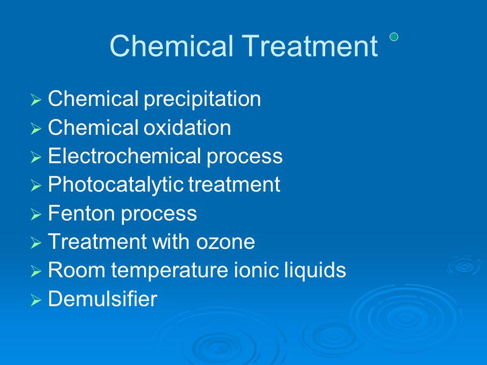 Membrane Treatment   Membrane  Microfiltration, Ultrafiltration, Nanofiltration, Reverse Osmosis   Bentonite clay & Zeolite membrane   Combined system   Modified membrane to reduce fouling