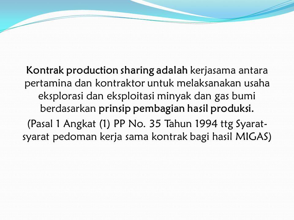 Kontrak production sharing adalah kerjasama antara pertamina dan kontraktor untuk melaksanakan usaha eksplorasi dan eksploitasi minyak dan gas bumi berdasarkan prinsip pembagian hasil produksi.