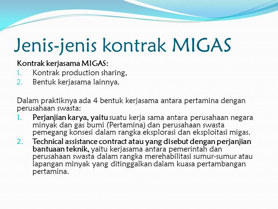Jenis-jenis kontrak MIGAS Kontrak kerjasama MIGAS: 1. Kontrak production sharing, 2. Bentuk kerjasama lainnya. Dalam praktiknya ada 4 bentuk kerjasama