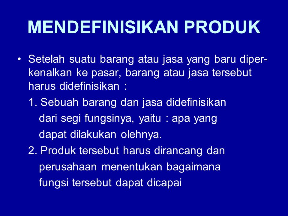 MENDEFINISIKAN PRODUK Setelah suatu barang atau jasa yang baru diper- kenalkan ke pasar, barang atau jasa tersebut harus didefinisikan : 1. Sebuah bar