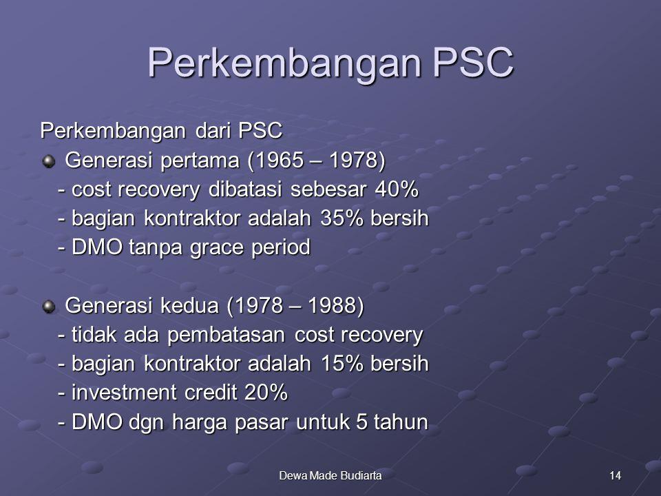 14Dewa Made Budiarta Perkembangan PSC Perkembangan dari PSC Generasi pertama (1965 – 1978) - cost recovery dibatasi sebesar 40% - cost recovery dibata
