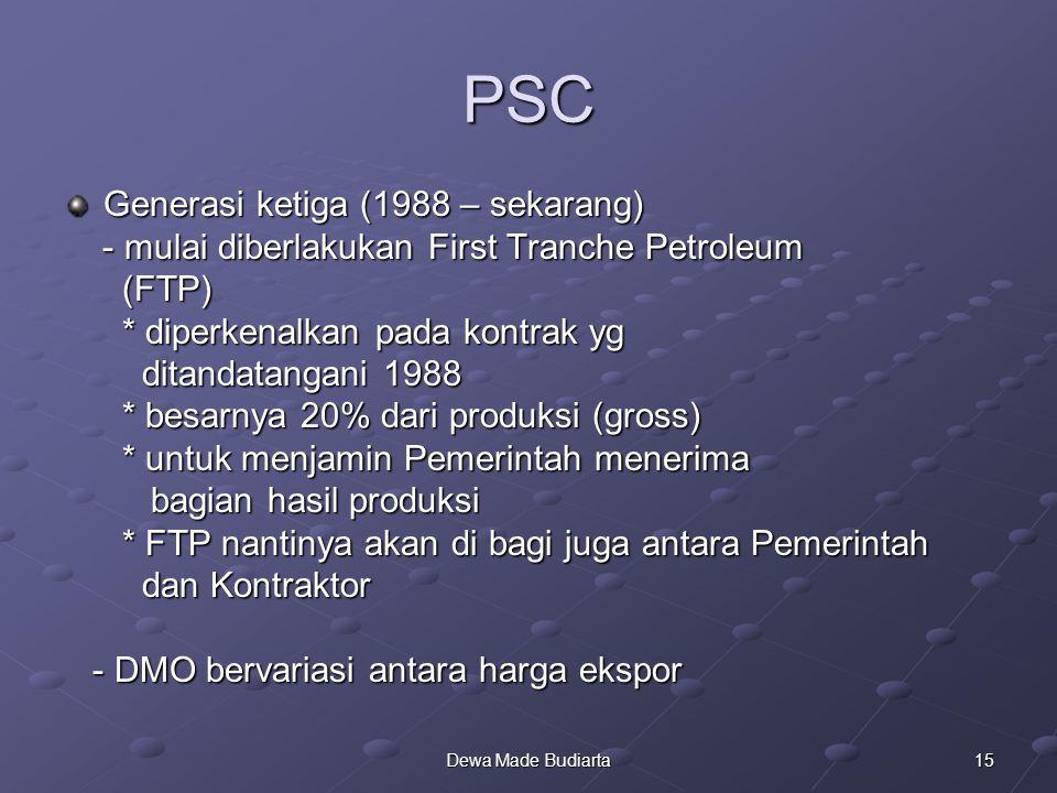 15Dewa Made Budiarta PSC Generasi ketiga (1988 – sekarang) - mulai diberlakukan First Tranche Petroleum - mulai diberlakukan First Tranche Petroleum (