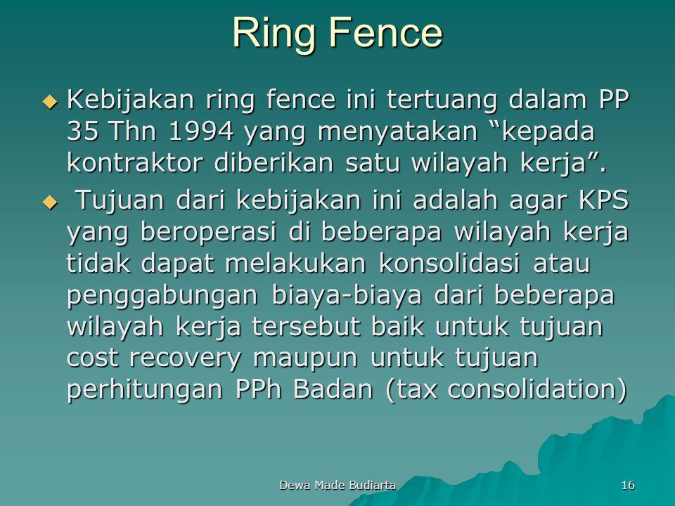 """Dewa Made Budiarta 16 Ring Fence  Kebijakan ring fence ini tertuang dalam PP 35 Thn 1994 yang menyatakan """"kepada kontraktor diberikan satu wilayah ke"""
