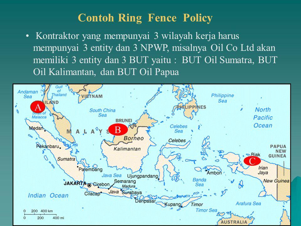 Dewa Made Budiarta 18 A B C Contoh Ring Fence Policy Kontraktor yang mempunyai 3 wilayah kerja harus mempunyai 3 entity dan 3 NPWP, misalnya Oil Co Lt