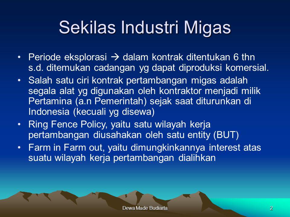 Dewa Made Budiarta2 Sekilas Industri Migas Periode eksplorasi  dalam kontrak ditentukan 6 thn s.d. ditemukan cadangan yg dapat diproduksi komersial.
