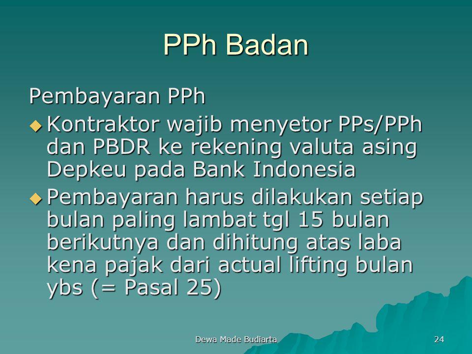 Dewa Made Budiarta 24 PPh Badan Pembayaran PPh  Kontraktor wajib menyetor PPs/PPh dan PBDR ke rekening valuta asing Depkeu pada Bank Indonesia  Pemb