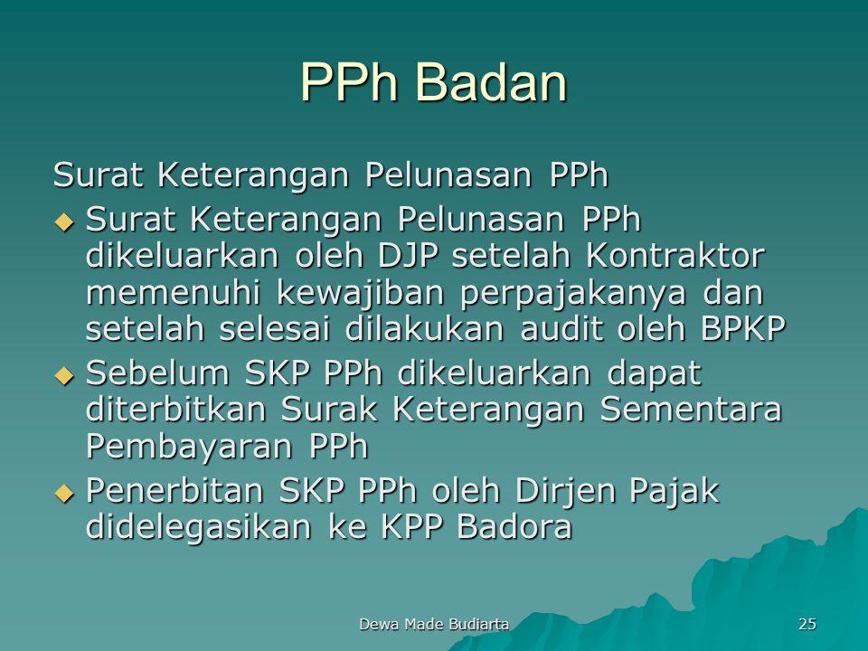 Dewa Made Budiarta 25 PPh Badan Surat Keterangan Pelunasan PPh  Surat Keterangan Pelunasan PPh dikeluarkan oleh DJP setelah Kontraktor memenuhi kewaj