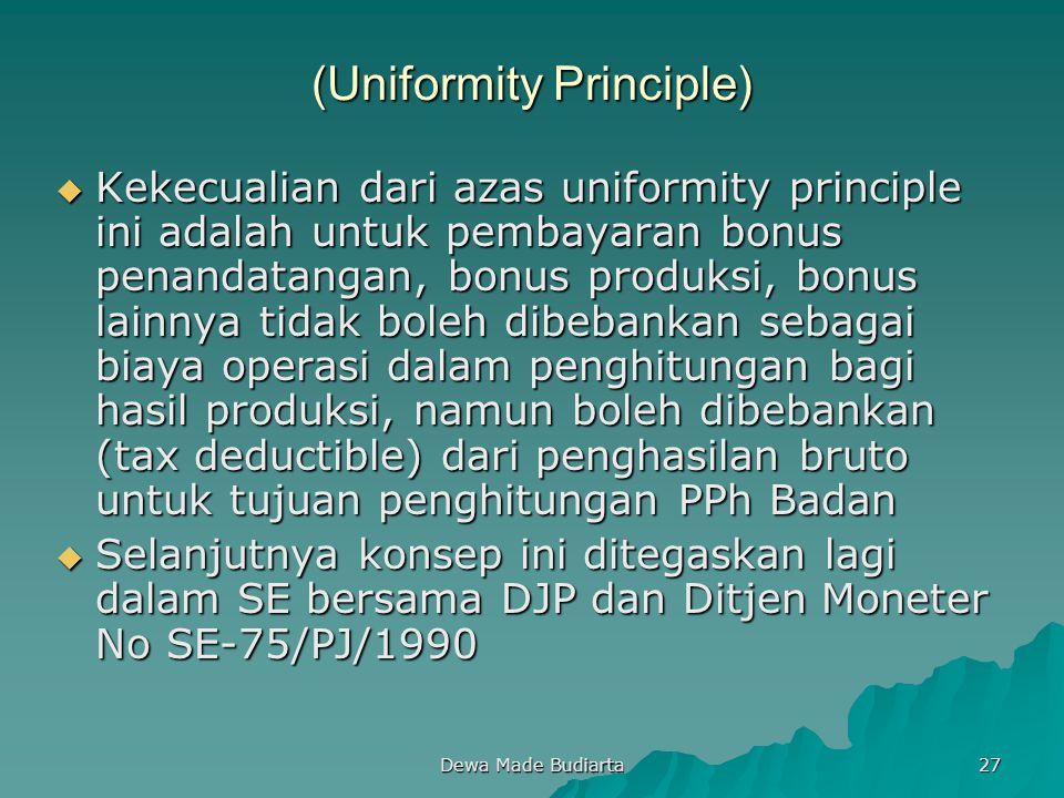 Dewa Made Budiarta 27 (Uniformity Principle)  Kekecualian dari azas uniformity principle ini adalah untuk pembayaran bonus penandatangan, bonus produ