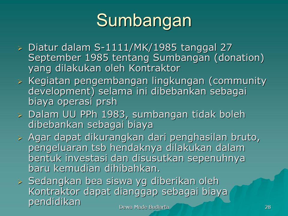 Dewa Made Budiarta 28 Sumbangan  Diatur dalam S-1111/MK/1985 tanggal 27 September 1985 tentang Sumbangan (donation) yang dilakukan oleh Kontraktor 