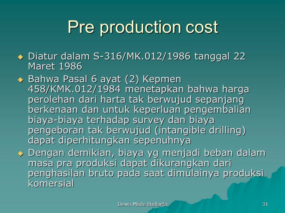 Dewa Made Budiarta 31 Pre production cost  Diatur dalam S-316/MK.012/1986 tanggal 22 Maret 1986  Bahwa Pasal 6 ayat (2) Kepmen 458/KMK.012/1984 mene