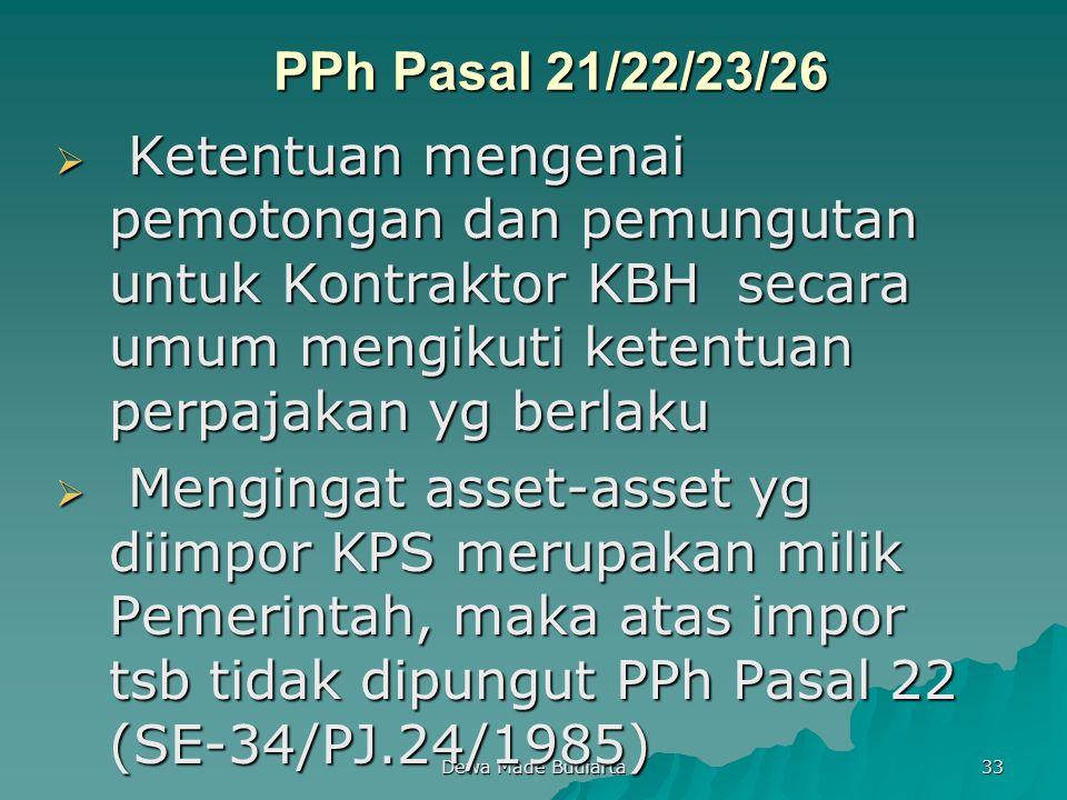 Dewa Made Budiarta 33 PPh Pasal 21/22/23/26  Ketentuan mengenai pemotongan dan pemungutan untuk Kontraktor KBH secara umum mengikuti ketentuan perpaj