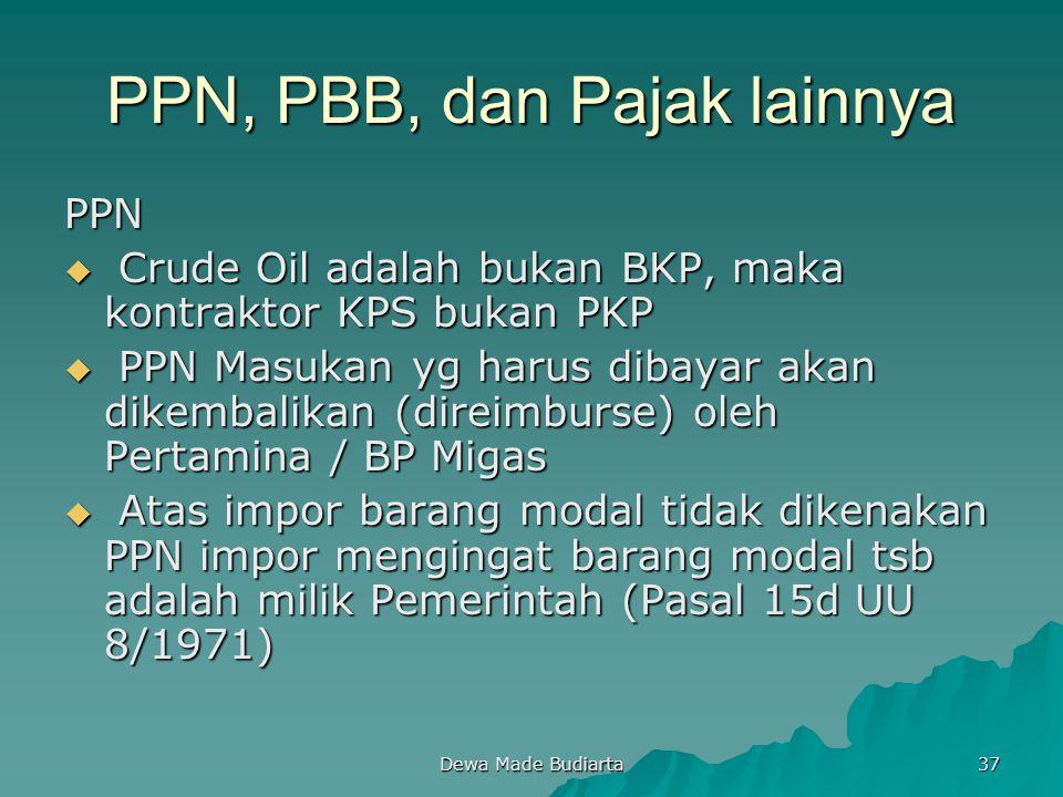 Dewa Made Budiarta 37 PPN, PBB, dan Pajak lainnya PPN  Crude Oil adalah bukan BKP, maka kontraktor KPS bukan PKP  PPN Masukan yg harus dibayar akan