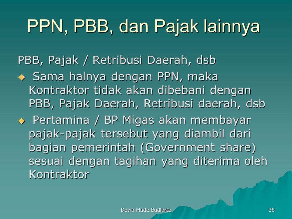 Dewa Made Budiarta 38 PBB, Pajak / Retribusi Daerah, dsb  Sama halnya dengan PPN, maka Kontraktor tidak akan dibebani dengan PBB, Pajak Daerah, Retri