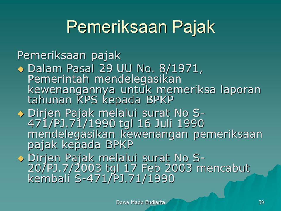Dewa Made Budiarta 39 Pemeriksaan Pajak Pemeriksaan pajak  Dalam Pasal 29 UU No. 8/1971, Pemerintah mendelegasikan kewenangannya untuk memeriksa lapo