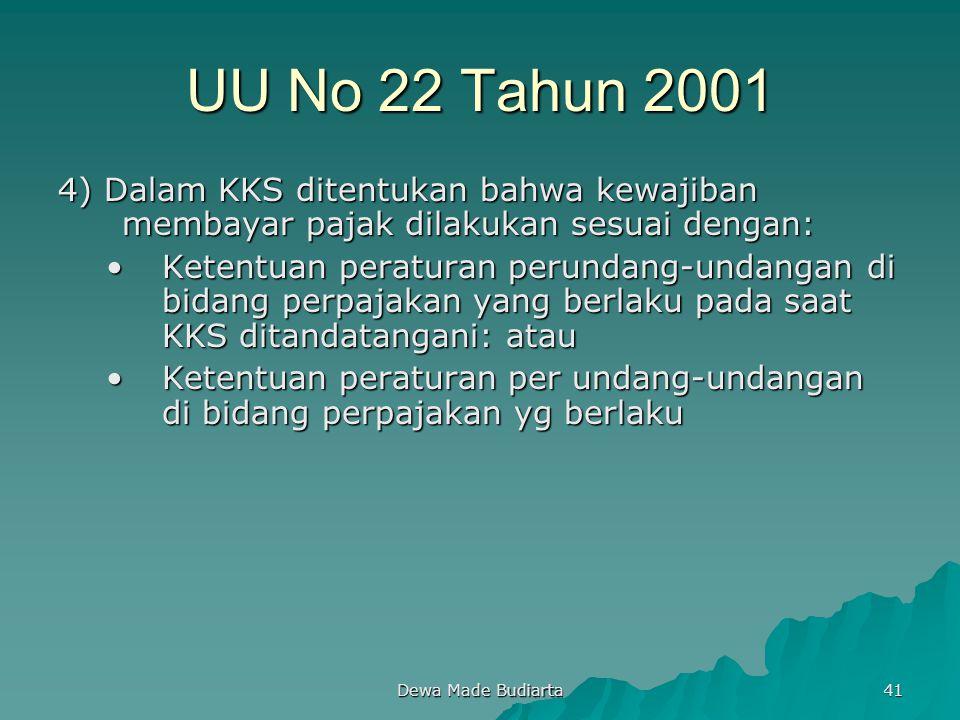 Dewa Made Budiarta 41 UU No 22 Tahun 2001 4) Dalam KKS ditentukan bahwa kewajiban membayar pajak dilakukan sesuai dengan: Ketentuan peraturan perundan