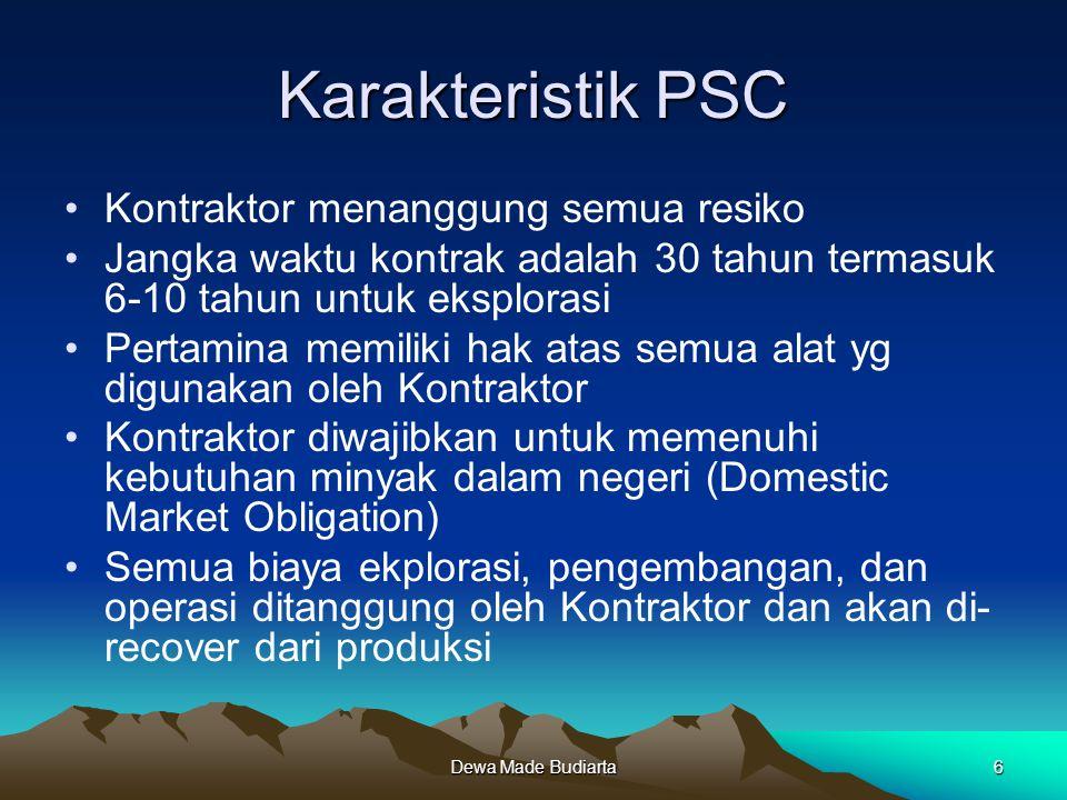 Dewa Made Budiarta6 Karakteristik PSC Kontraktor menanggung semua resiko Jangka waktu kontrak adalah 30 tahun termasuk 6-10 tahun untuk eksplorasi Per
