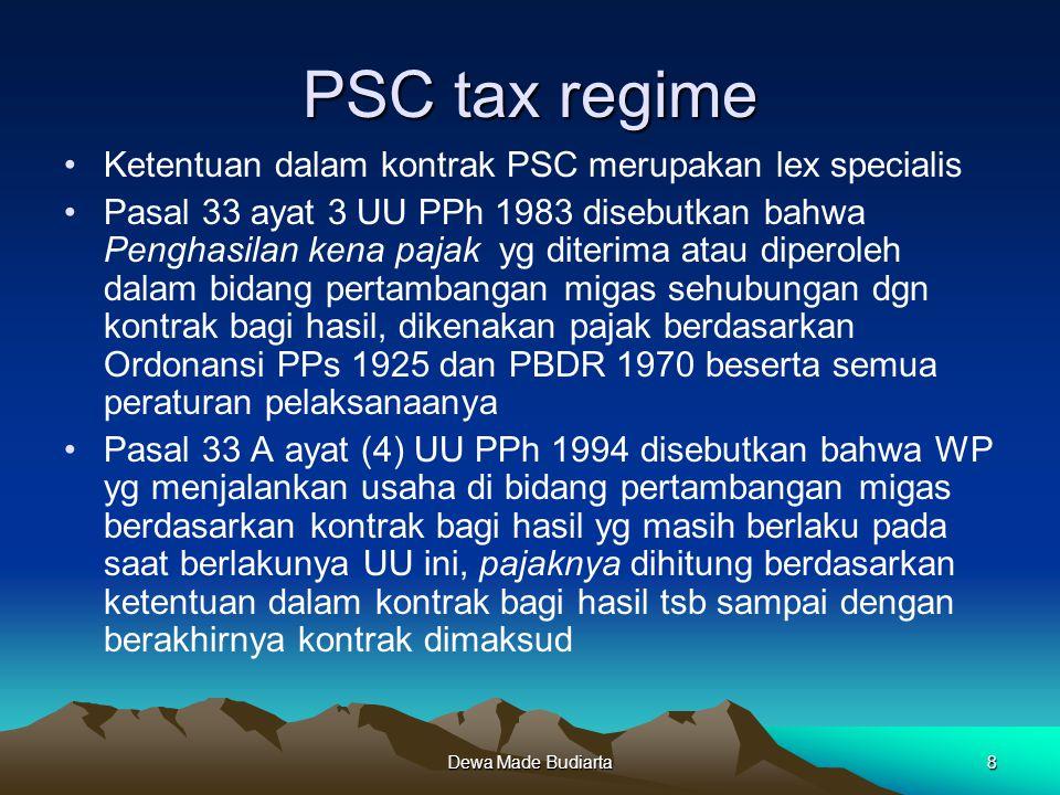 Dewa Made Budiarta8 PSC tax regime Ketentuan dalam kontrak PSC merupakan lex specialis Pasal 33 ayat 3 UU PPh 1983 disebutkan bahwa Penghasilan kena p