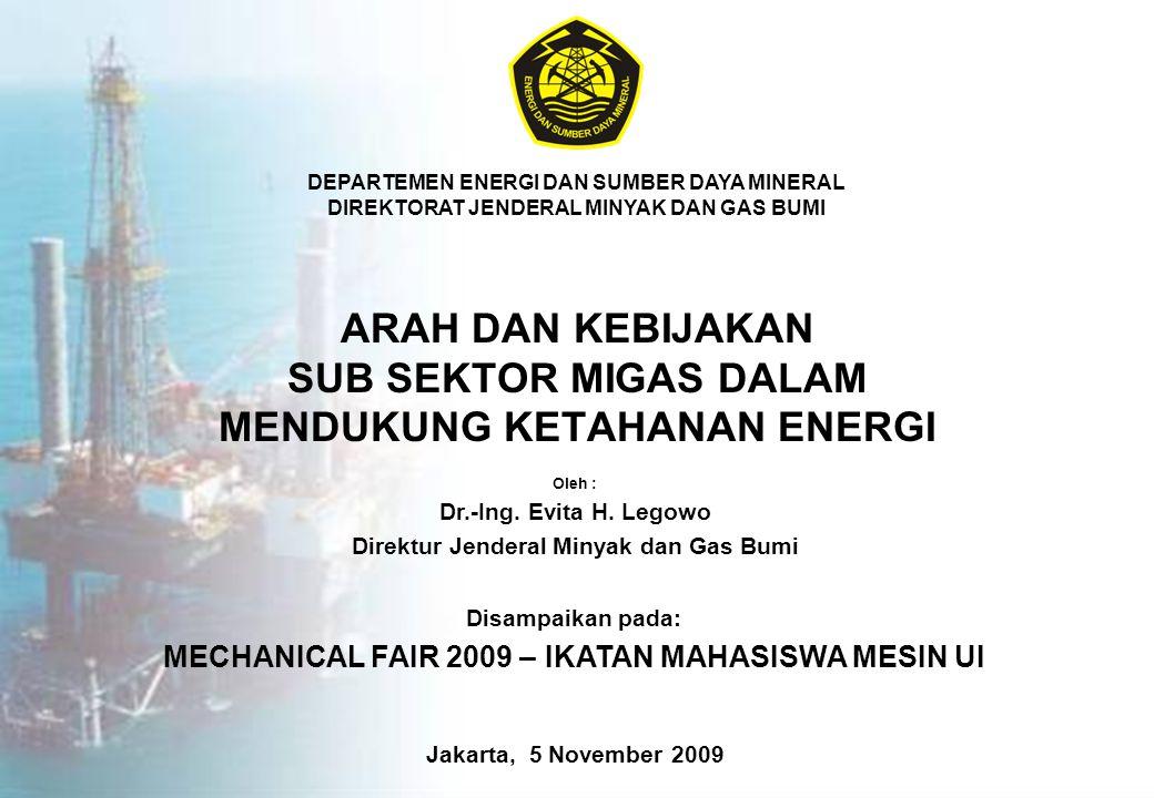 ARAH DAN KEBIJAKAN SUB SEKTOR MIGAS DALAM MENDUKUNG KETAHANAN ENERGI Jakarta, 5 November 2009 DEPARTEMEN ENERGI DAN SUMBER DAYA MINERAL DIREKTORAT JENDERAL MINYAK DAN GAS BUMI Oleh : Dr.-Ing.