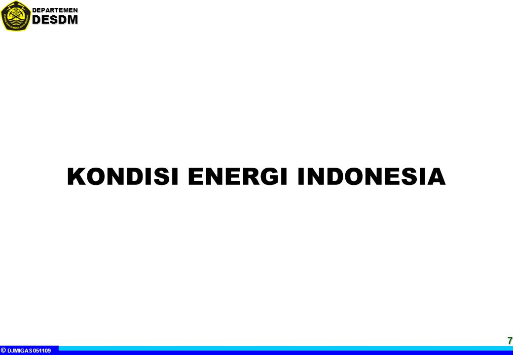 © DJMIGAS 051109 DEPARTEMENDESDM 77 KONDISI ENERGI INDONESIA