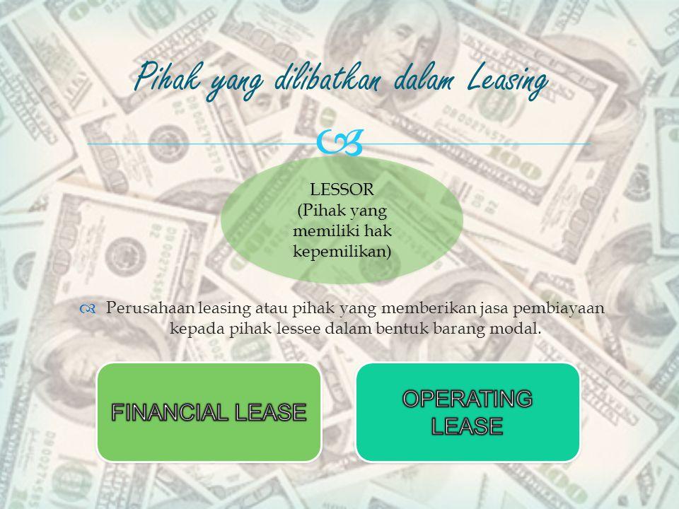   Perusahaan leasing atau pihak yang memberikan jasa pembiayaan kepada pihak lessee dalam bentuk barang modal.